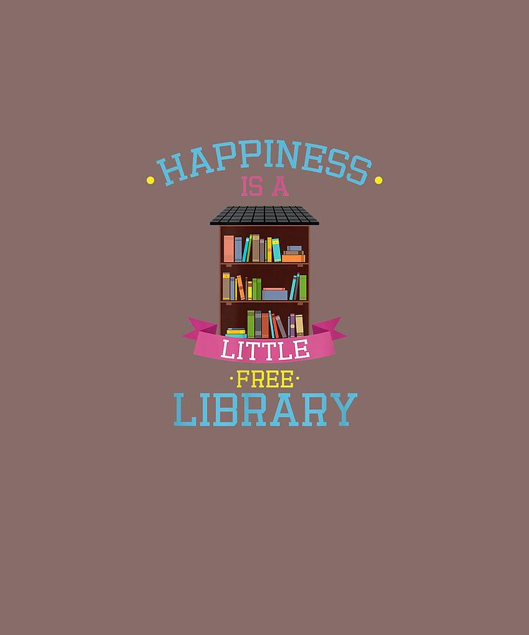 Happiness Digital Art - Happiness Is A Little Free Library Shirt I Book Gift Reading by Do David