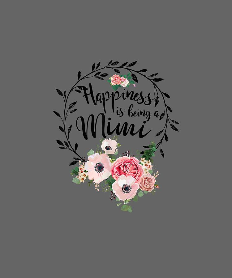 Happiness Digital Art - Happiness Is Being A Mimi T-shirt Mothers Day Gift by Do David