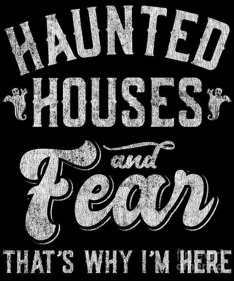 Haunted Houses and Fear Thats Why Im Here Halloween by Flippin Sweet Gear