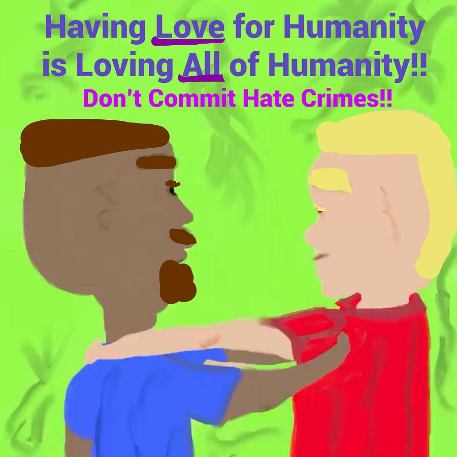 Having Love for Humanity is Loving All of Humanity by Joan Ellen Gandy of The Art Of Gandy