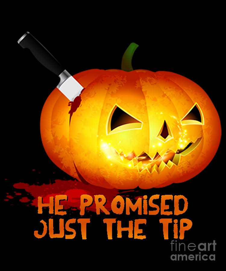 He Promised Just the Tip Halloween Pumpkin by Flippin Sweet Gear