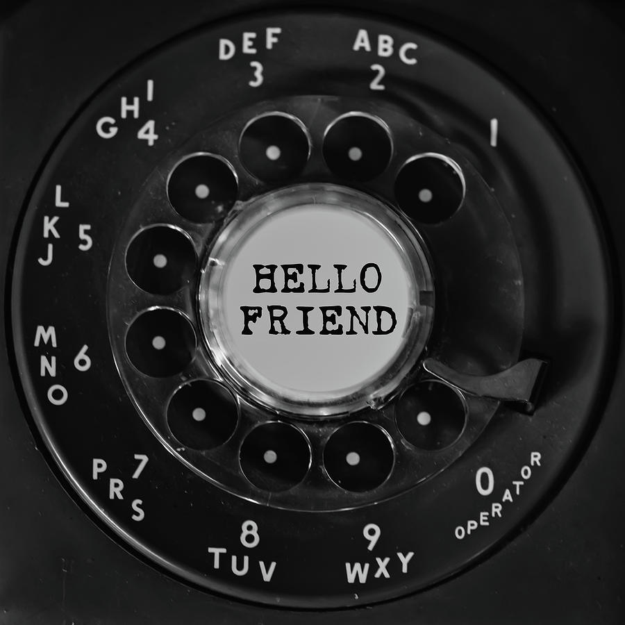 Hello Friend Rotary Black Phone Dial Square  by Terry DeLuco