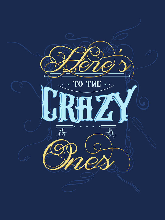 Heres To The Crazy Ones - Typography Quote Print - Blue - Graphic Design Mixed Media