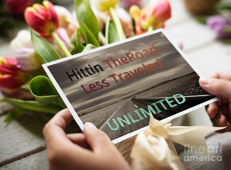Hittin The Road Less Traveled Unlimited by Catherine Lott