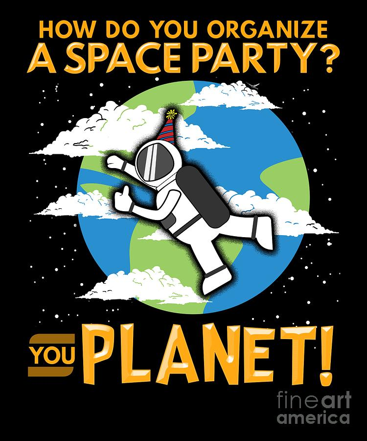 How Do You Organize A Space Party You Planet Digital Art By The
