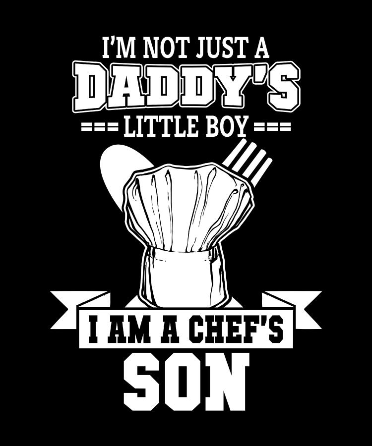I Am Not Just Daddys Little Boy Im A Chefs Son