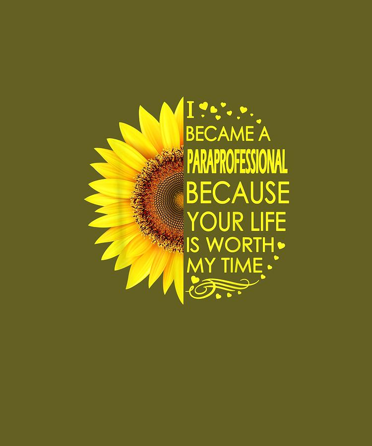 I Digital Art - I Became Paraprofessional Sunflower Tshirt by Unique Tees
