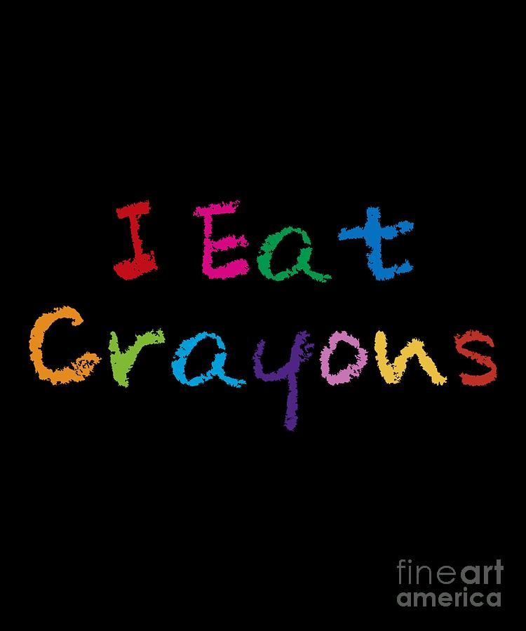 I Eat Crayons by Flippin Sweet Gear