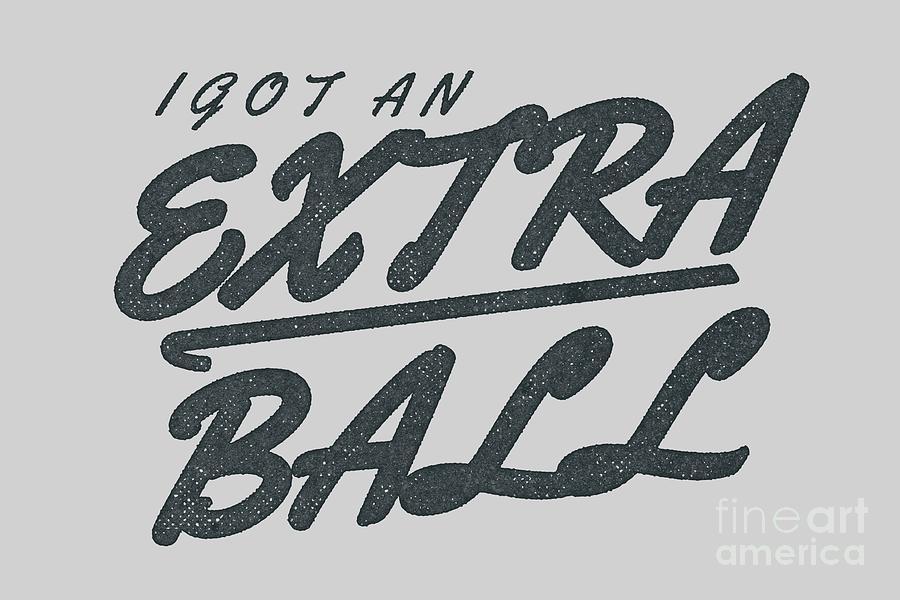 Extra Digital Art - I Got An Extra Ball by Edward Fielding