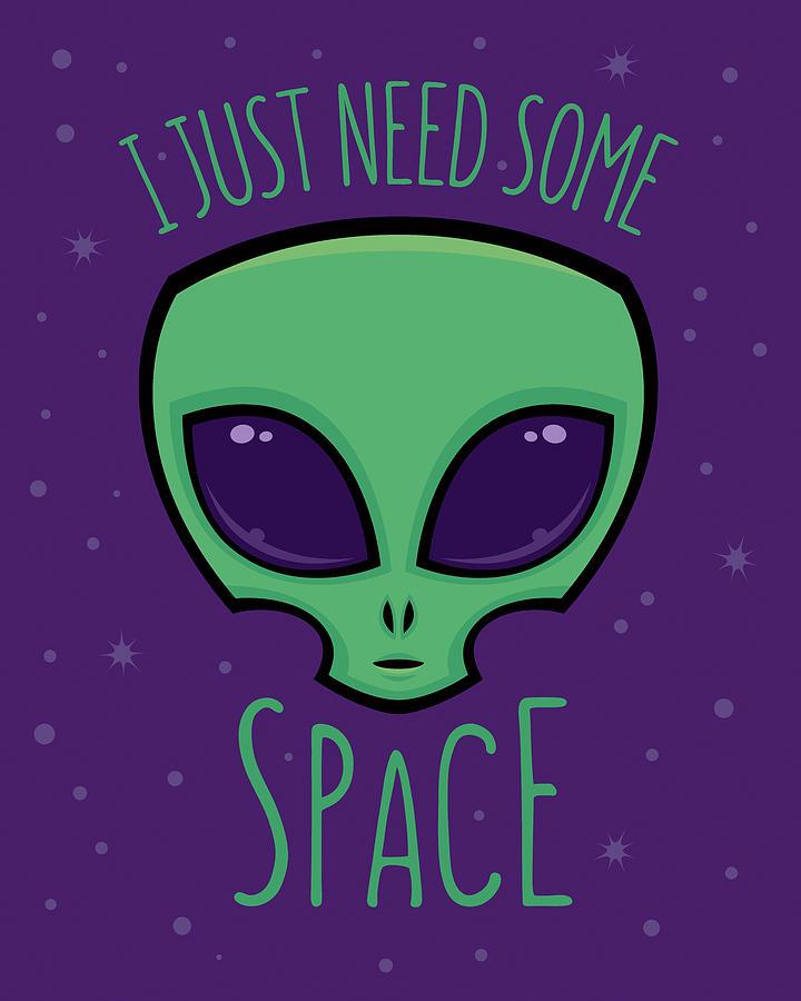 Alien Digital Art - I Just Need Some Space Alien by John Schwegel