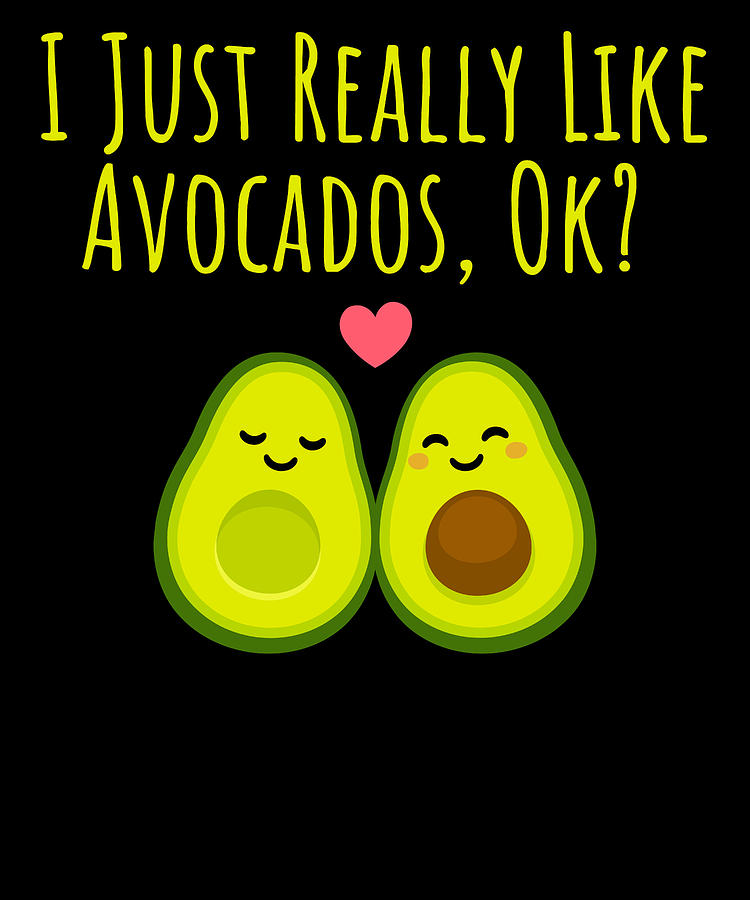 I Just Really Like Avocados Ok by Kaylin Watchorn
