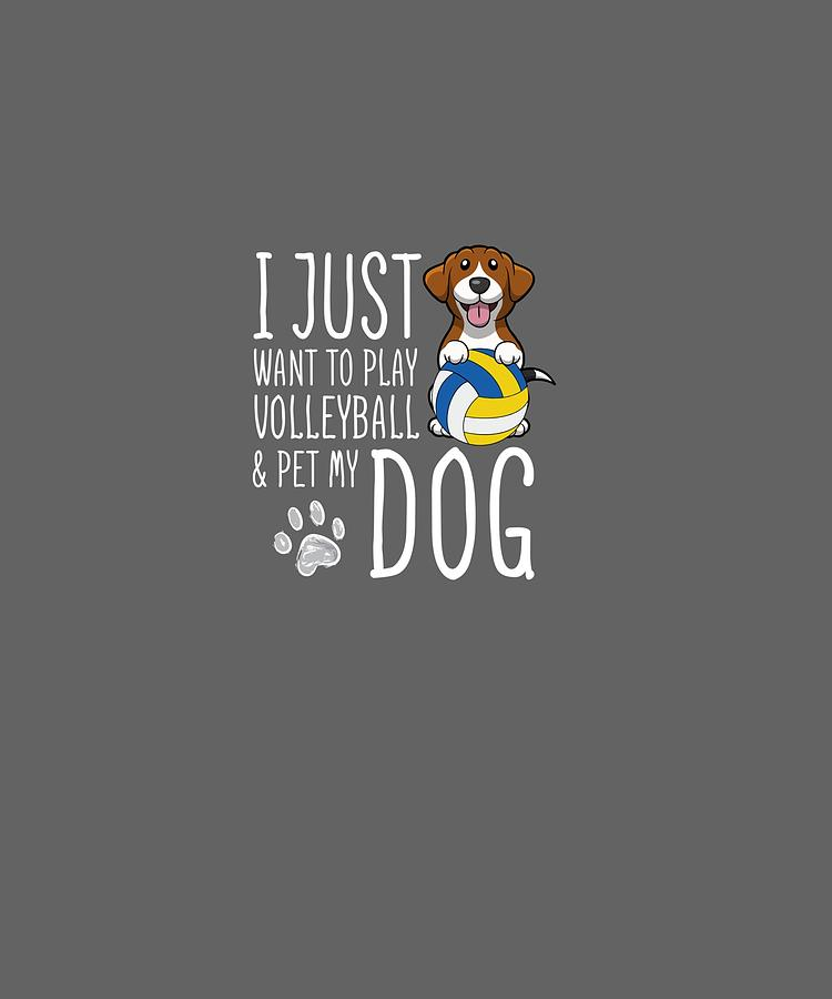 I Digital Art - I Just Want To Play Volleyball And Pet My Dog T-shirt by Unique Tees