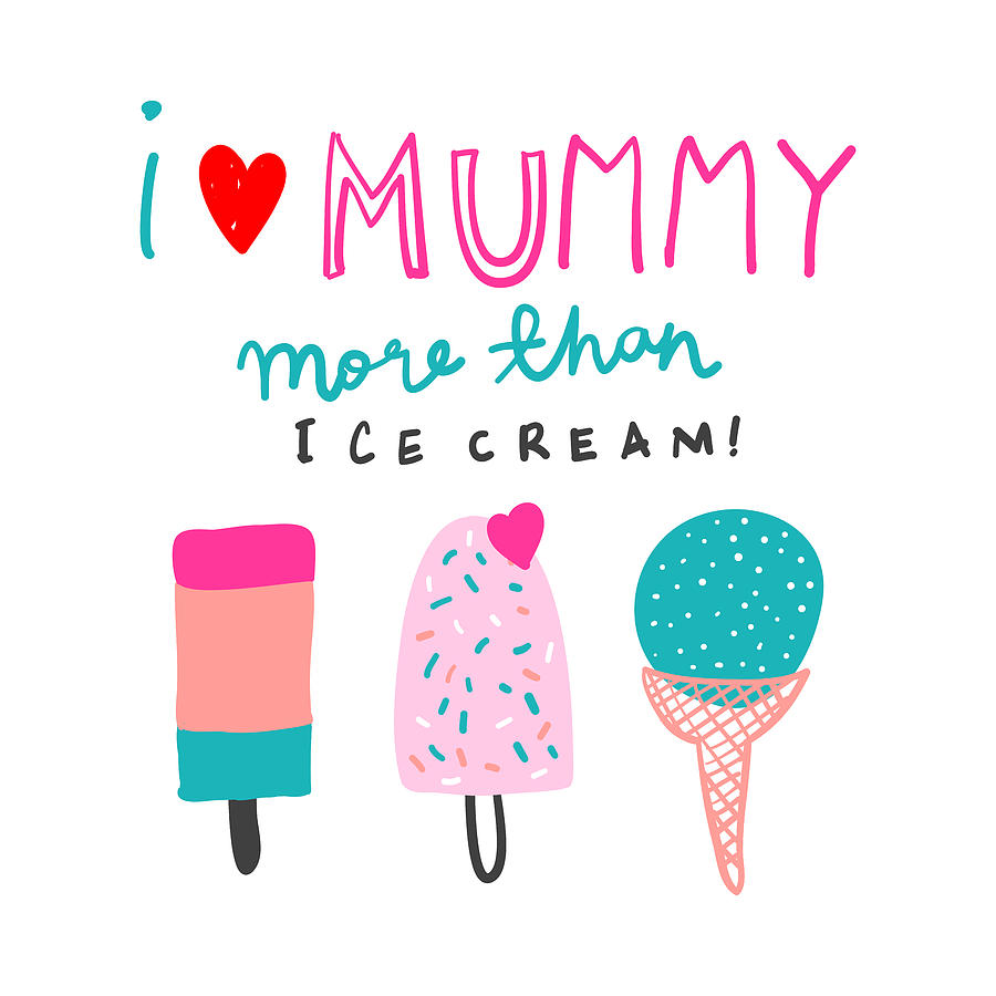 I Love Mummy More Than Ice Cream - Baby Room Nursery Art Poster Print by Dadada Shop
