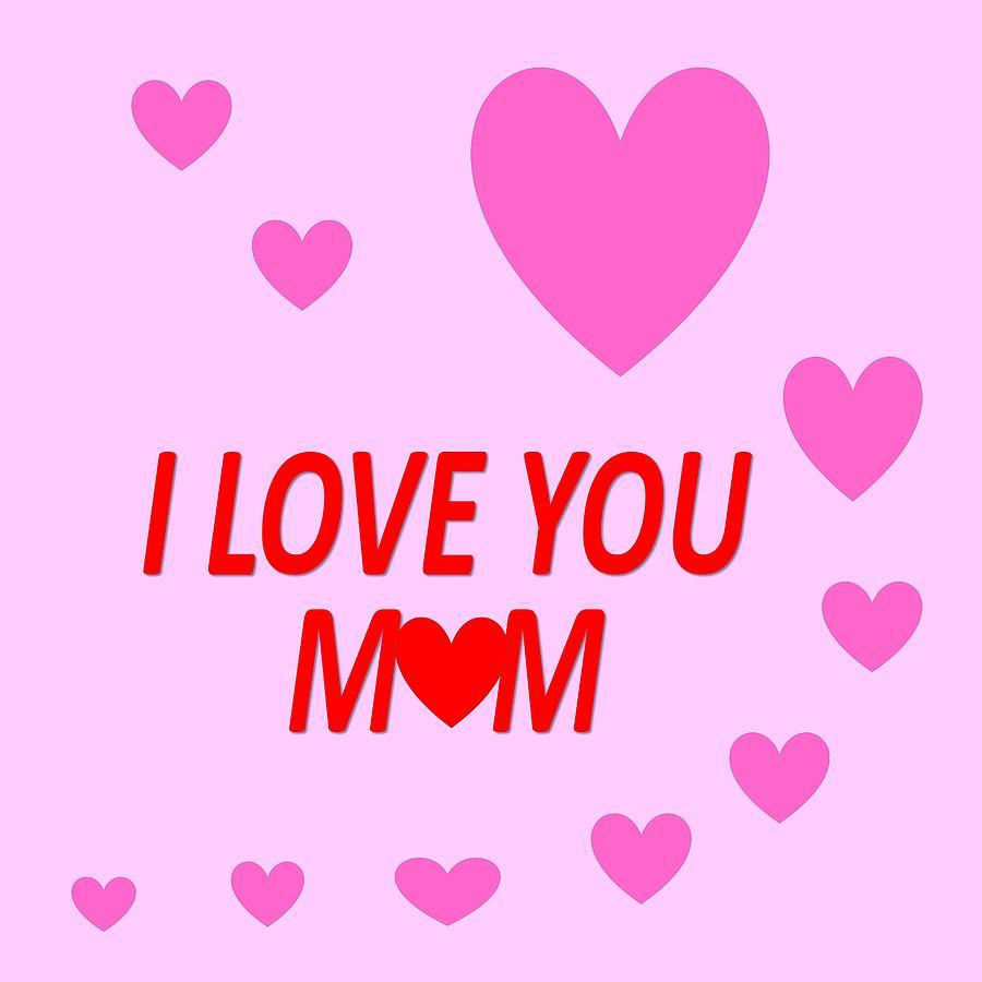 I Love You Mom Digital Art By Thanika Busmongkhol
