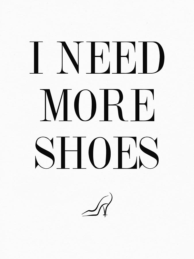 Quote Digital Art - I Need More Shoes by Zapista OU