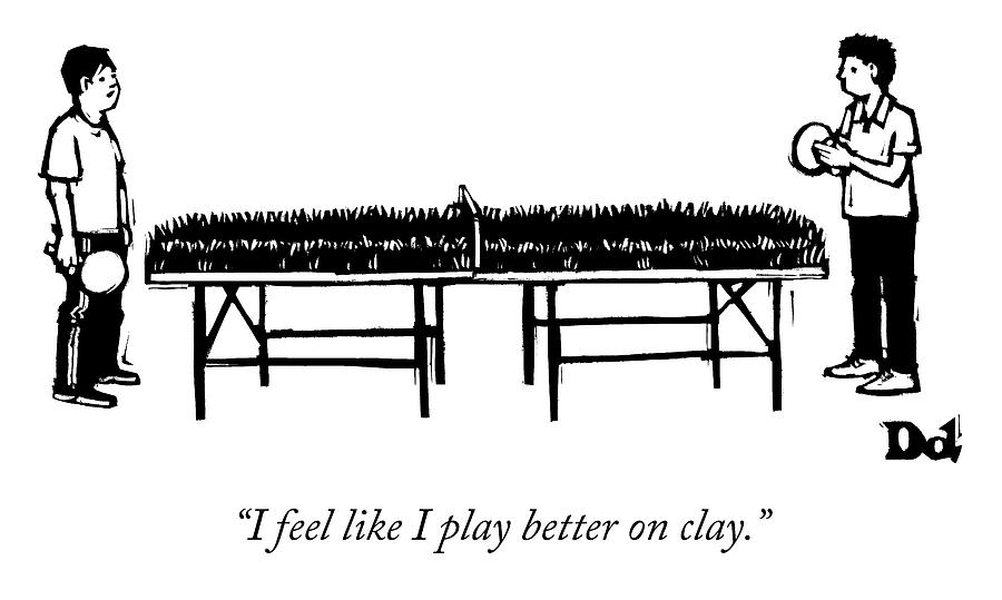 I Play Better On Clay Drawing by Drew Dernavich
