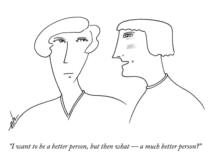 I Want To Be A Better Person Drawing by Erik Hilgerdt
