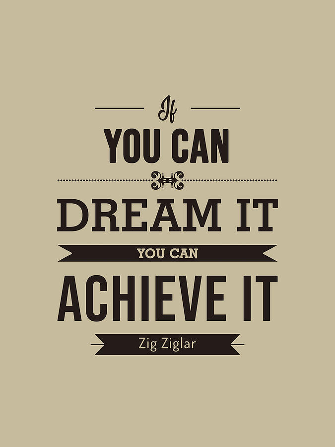 If You Can Dream It, You Can Achieve It - Zig Ziglar Quote - Quote Typography - Motivational Print Mixed Media