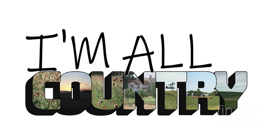 Country Photograph - Im All Country Big Letter by Colleen Cornelius