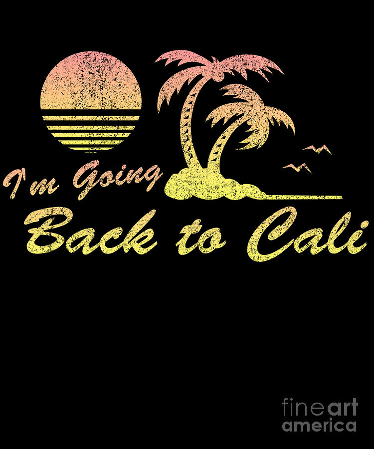 Im Going Back To Cali California by Flippin Sweet Gear