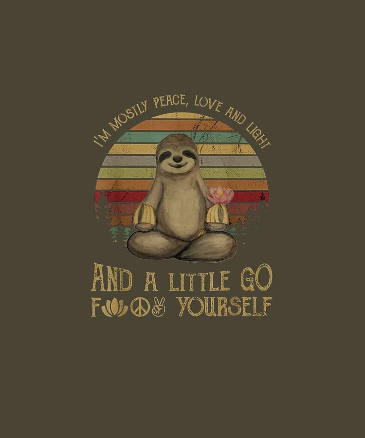 I'm Digital Art - Im Mostly Peace Love And Light Yoga Funny Sloth Tshirt by Unique Tees