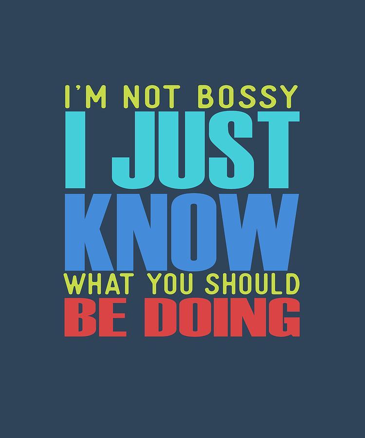 Im Not Bossy Digital Art by Shopzify
