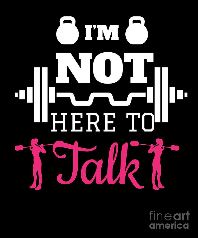 Im Not Here To Talk Fitness Gym Workout Quote Photograph By Teequeen2603