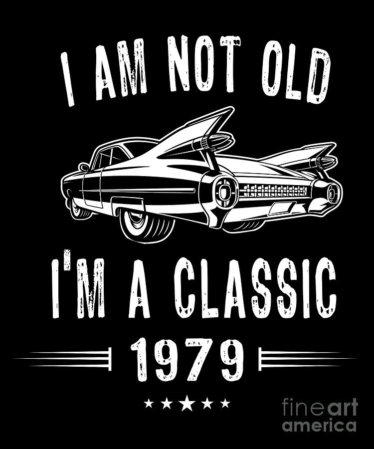Im Not Old Im A Classic Since 1979 Birthday T Digital Art By Carlos