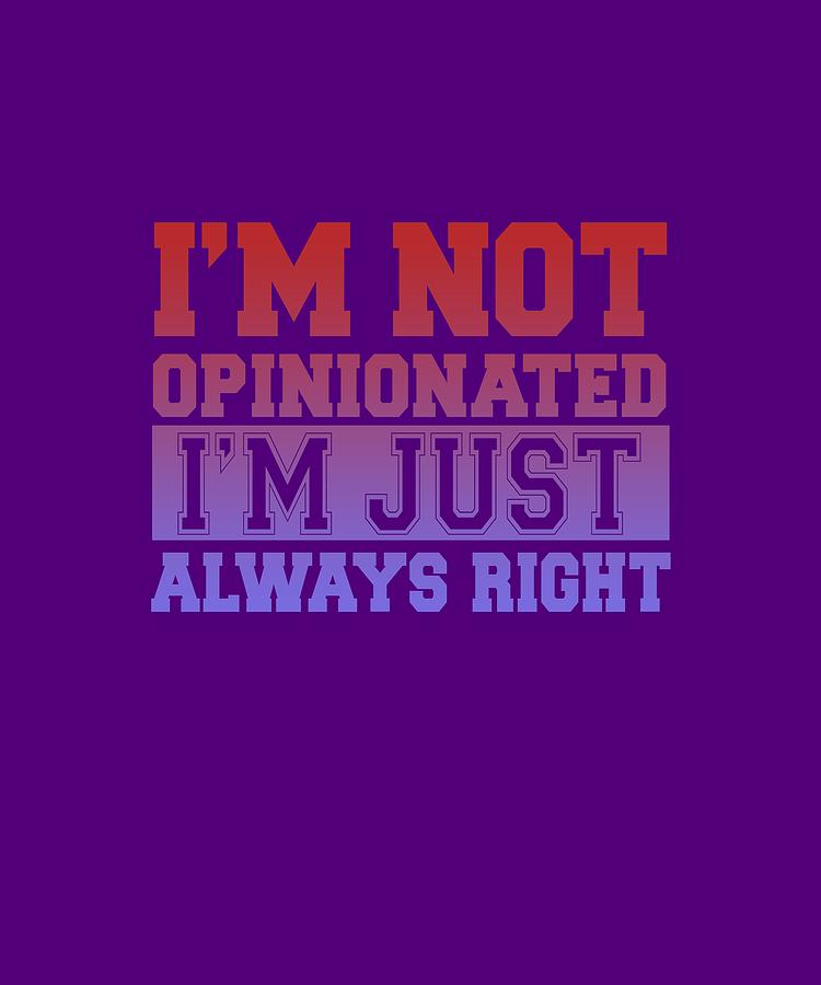 Im Not Opinionated Digital Art by Shopzify