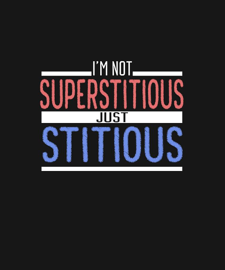 Im Not Superstitious Digital Art by Shopzify