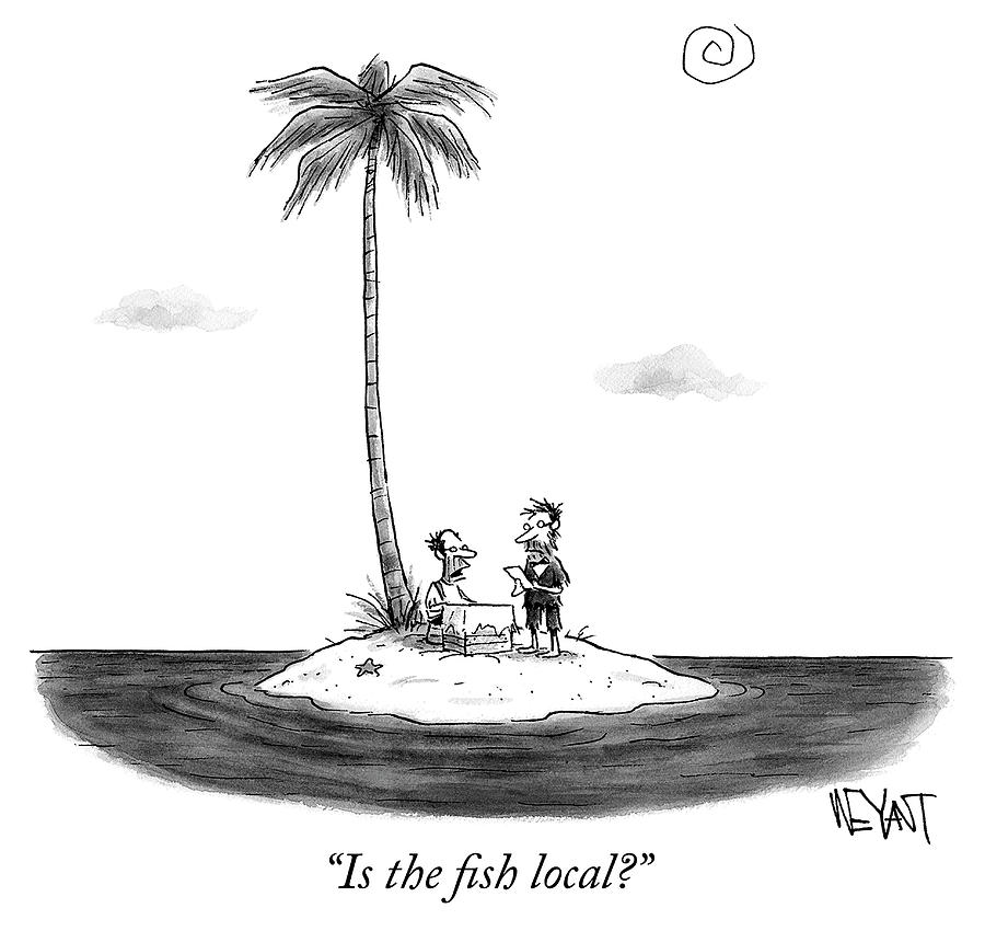 Is the fish local Drawing by Christopher Weyant