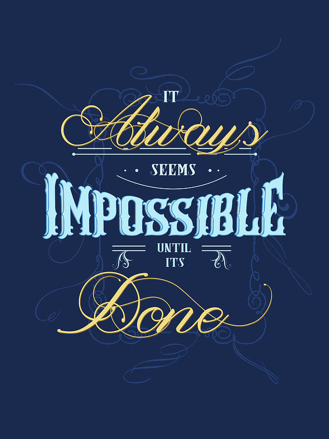 It Always Seems Impossible Until Its Done - Typography - Quote Print - Motivational Quote - Blue Mixed Media