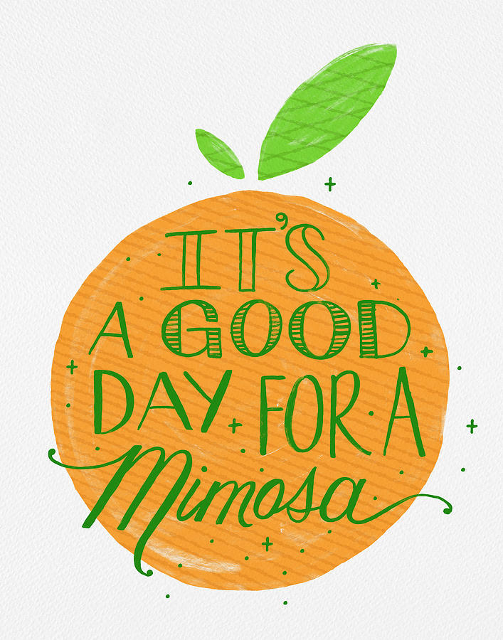 It is a Good Day for a Mimosa by Jen Montgomery