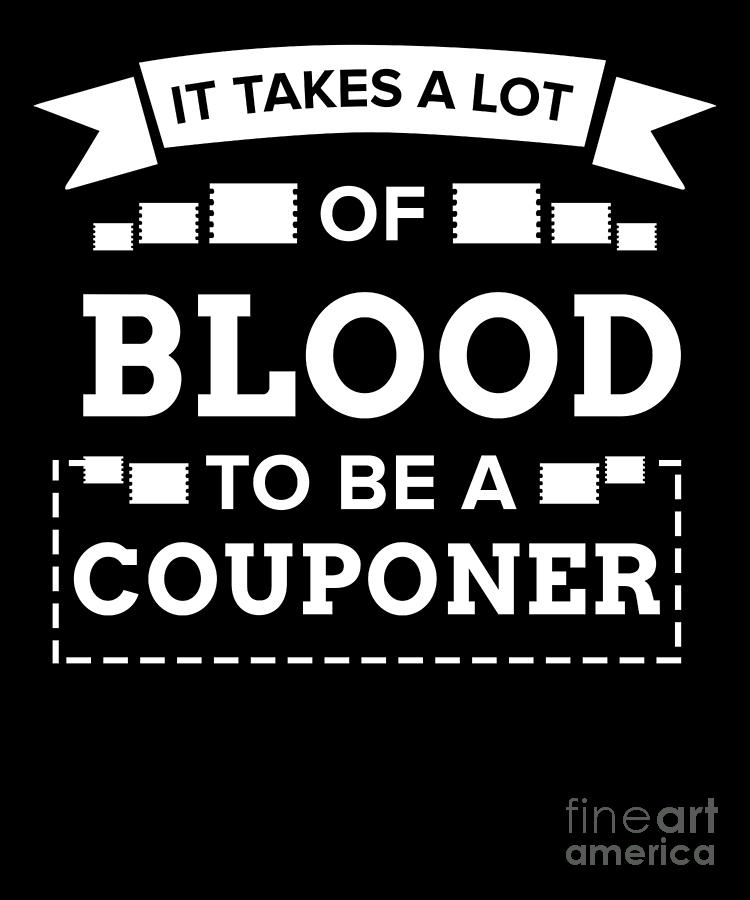 it takes a lot of blood to be a couponer Couponing by TeeQueen2603