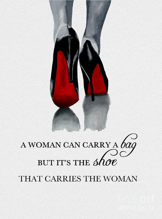 Christian Louboutin Mixed Media - Its the Shoe that Carries the Woman by My Inspiration