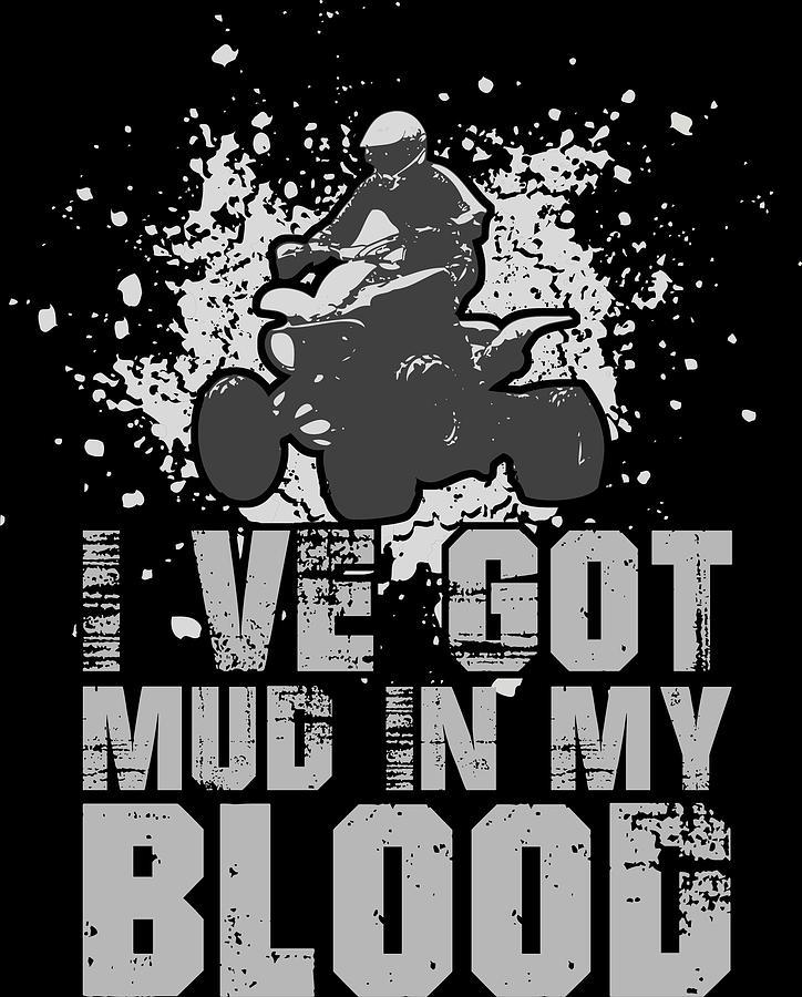 4 Wheeler Digital Art - Ive Got Mud In My Blood Quad 4 Wheeler by Passion Loft