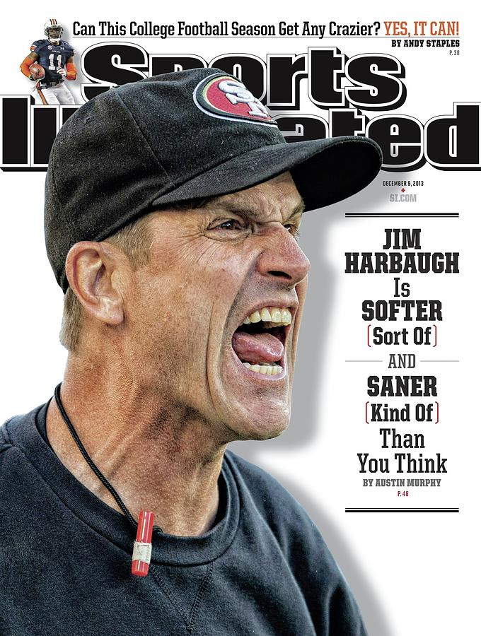 Jim Harbaugh Is Softer Sort Of And Saner Kind Of Than You Sports Illustrated Cover Photograph by Sports Illustrated