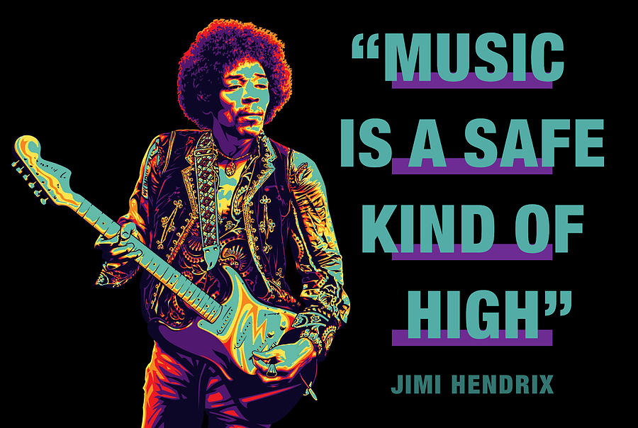 Jimi Hendrix Quote Music Is A Safe Kind Of High