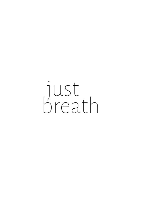 Just Breath #quotes #minimalist by Andrea Anderegg