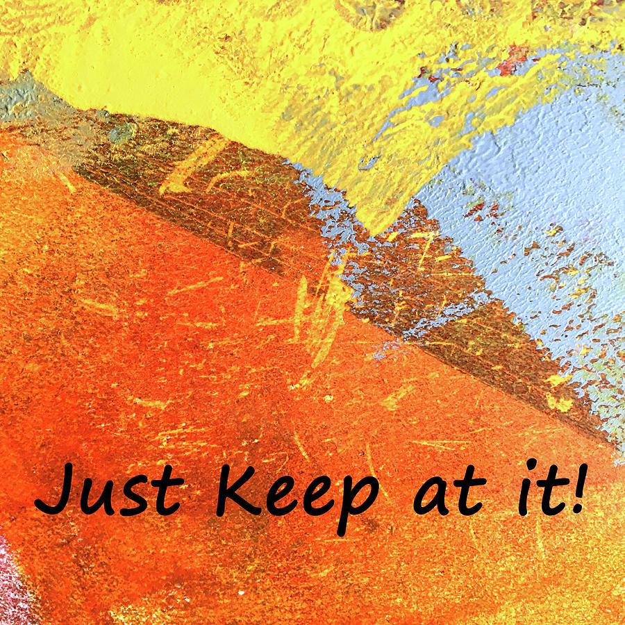 Just Keep At It by Nancy Merkle