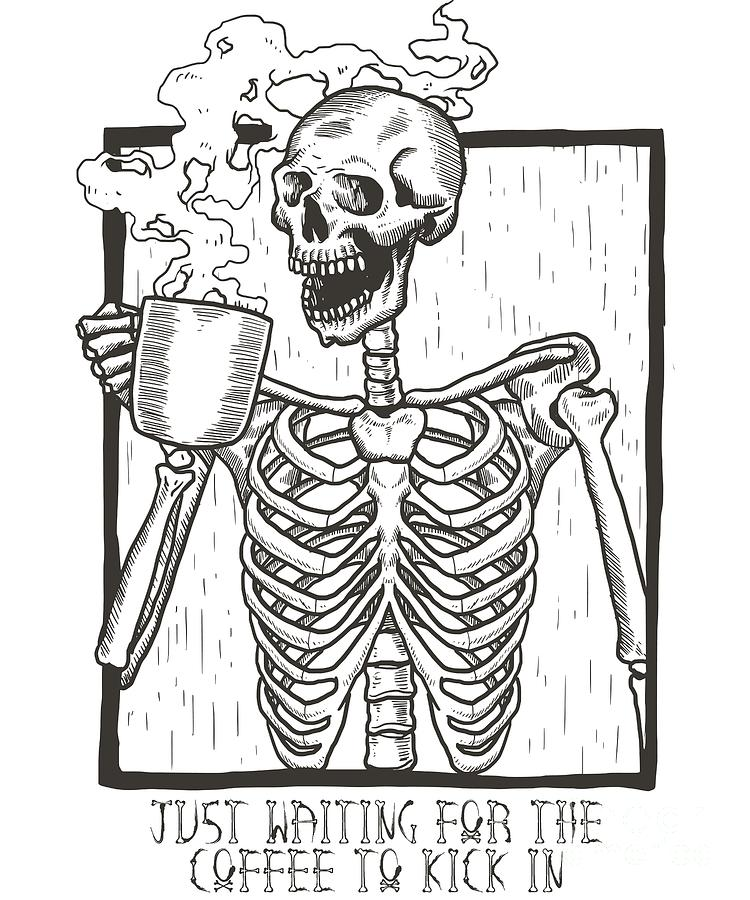 Just Waiting For the Coffee to Kick In Skeleton by Flippin Sweet Gear