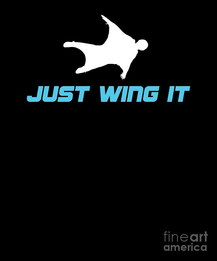 Wingsuit Digital Art - Wingsuiting Extreme Sports Adventure Just Wing It Wingsuit Flying Gift by Thomas Larch