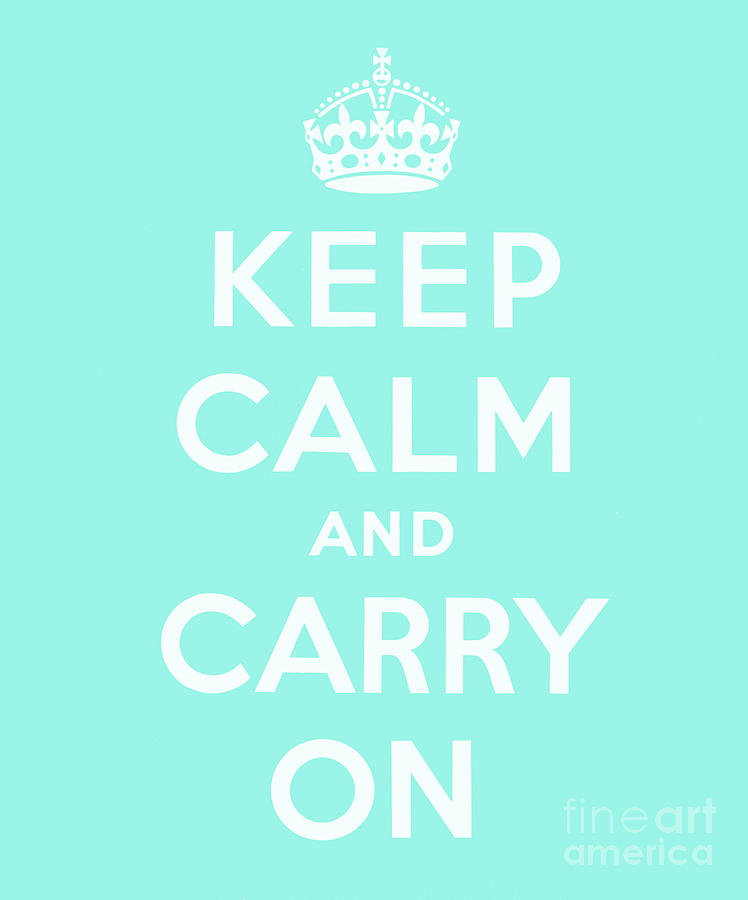 Keep Calm And Carry On Digital Art - Keep Calm And Carry On, Cyan Blue by English School