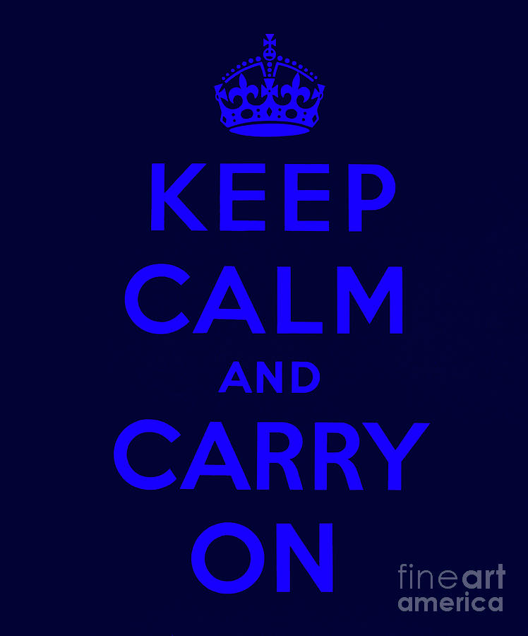 Keep Calm And Carry On Digital Art - Keep Calm And Carry On, Dark Navy With Royal Blue Text by English School
