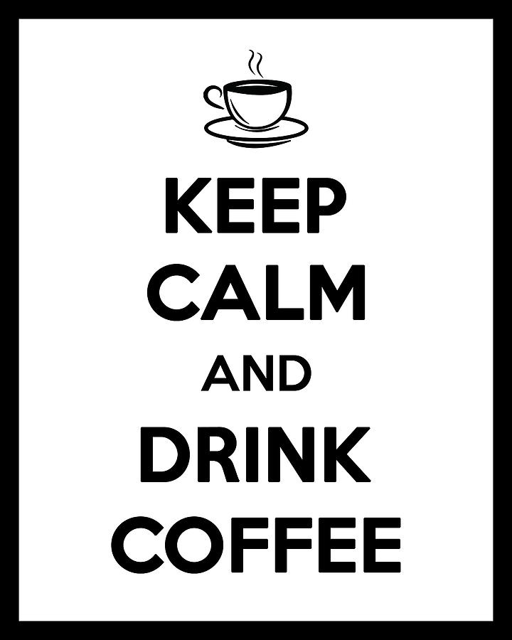 keep calm and drink coffee keep calm poster coffee quotes
