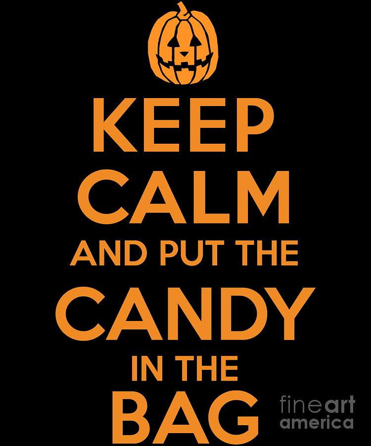 Keep Calm and Put the Halloween Candy in the Bag by Flippin Sweet Gear