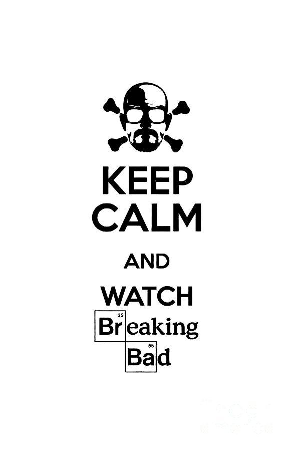 Breaking Bad Digital Art - Keep Calm Breaking Bad by Cop Weru