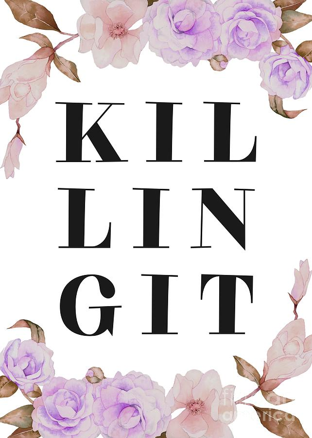 KILLING IT Floral Quote by Namibear