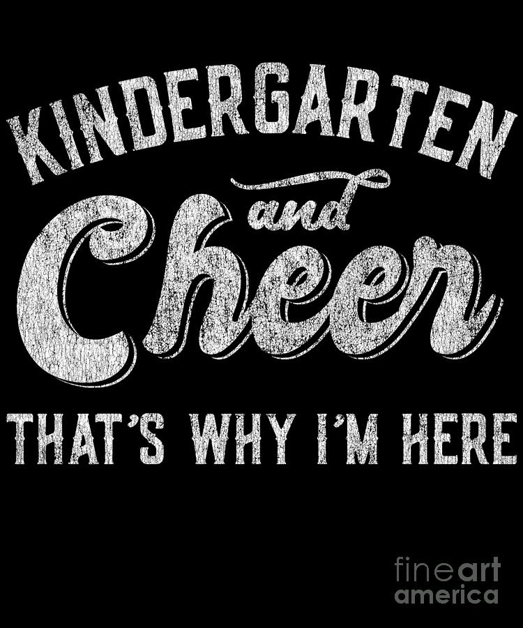 Kindergarten and Cheer Thats Why Im Here by Flippin Sweet Gear