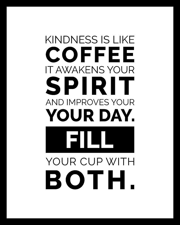 kindness is like coffee poster coffee poster coffee quotes